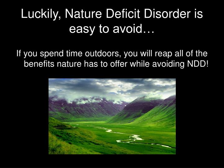 Luckily, Nature Deficit Disorder is easy to avoid…