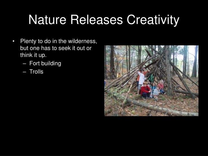 Nature Releases Creativity