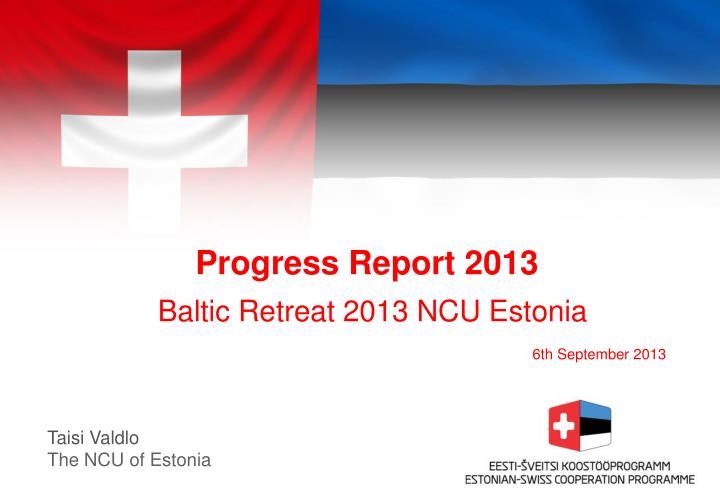 progress report 2013 baltic retreat 201 3 ncu estonia 6th september 2013