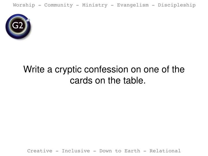 Write a cryptic confession on one of the cards on the table.