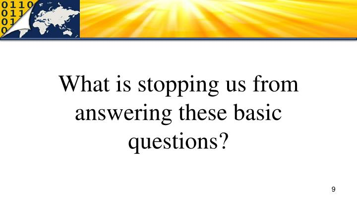 What is stopping us from answering these basic questions?