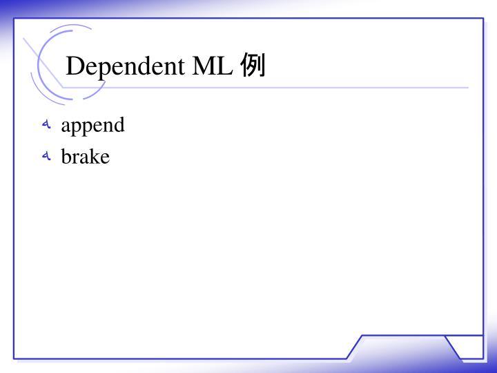 Dependent ML