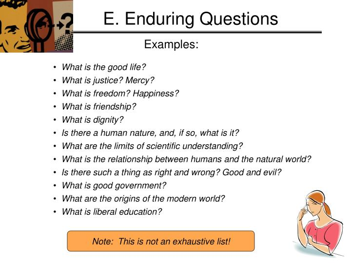 E. Enduring Questions