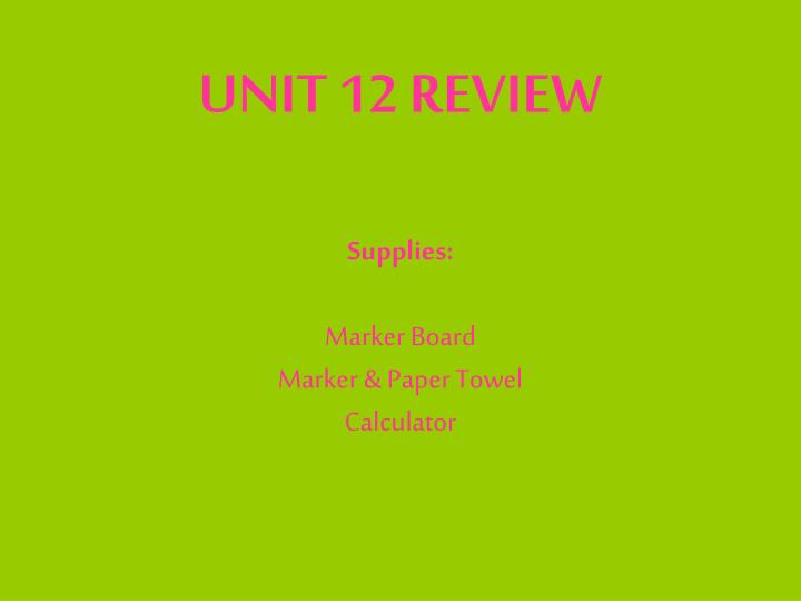 unit 12 review supplies marker board marker paper towel calculator n.