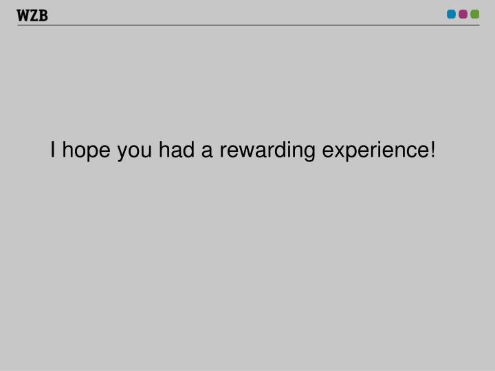 I hope you had a rewarding experience!