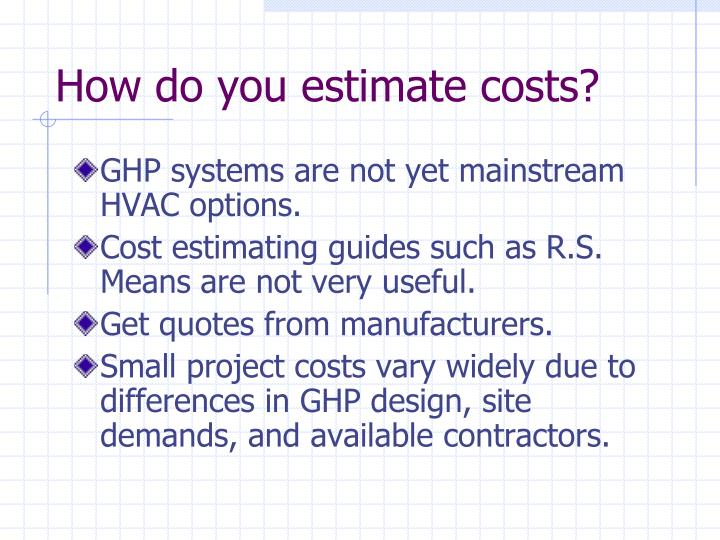 How do you estimate costs?