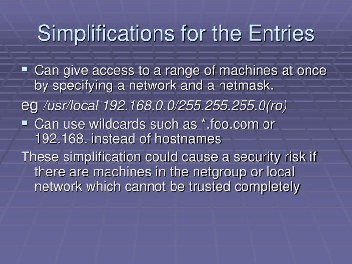 Simplifications for the Entries