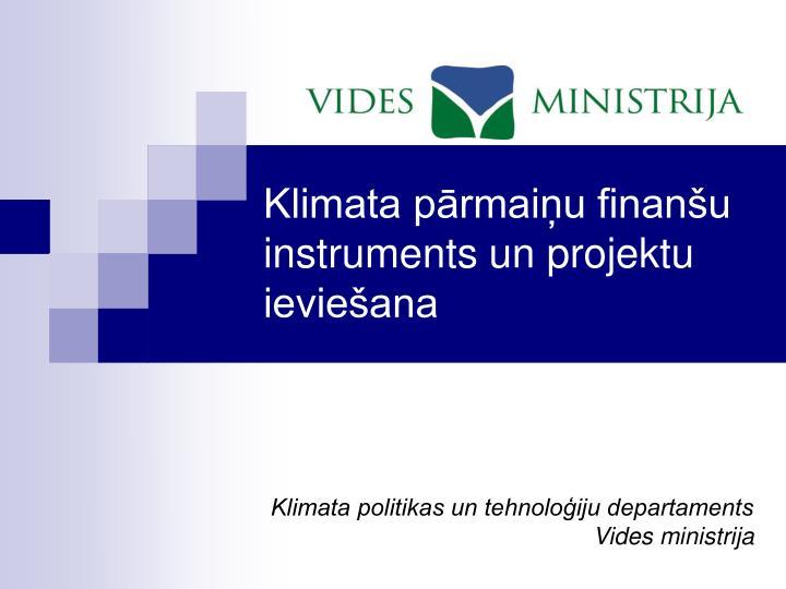 Klimata p rmai u finan u instruments un projektu ievie ana