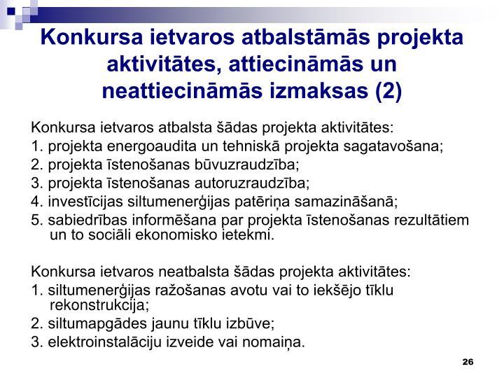Konkursa ietvaros atbalstāmās projekta aktivitātes, attiecināmās un neattiecināmās izmaksas (2)