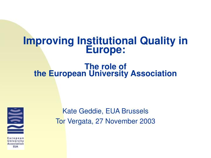 improving institutional quality in europe the role of the european university association n.