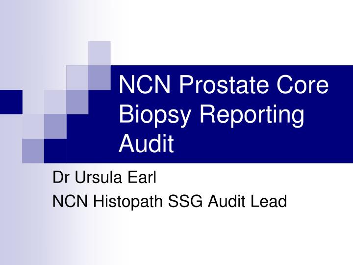 Ncn prostate core biopsy reporting audit