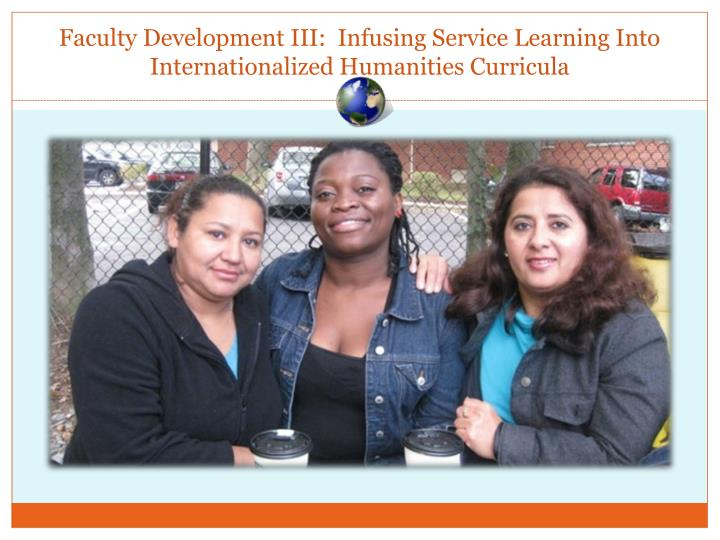Faculty Development III:  Infusing Service Learning Into Internationalized Humanities Curricula