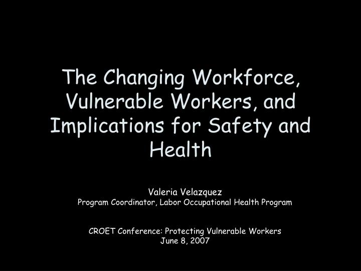 The changing workforce vulnerable workers and implications for safety and health