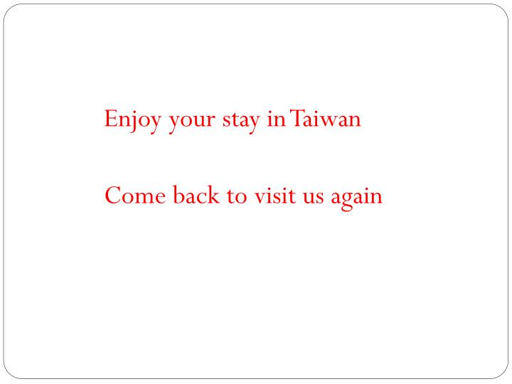 Enjoy your stay in Taiwan