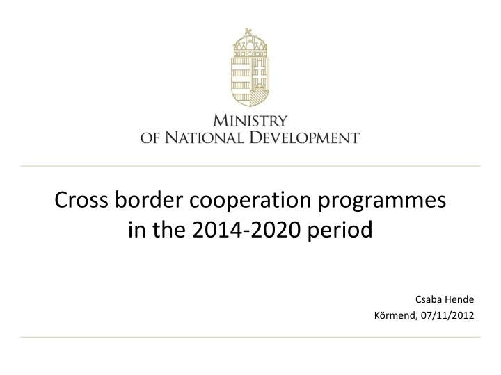 Cross border cooperation programmes in the 2014 2020 period