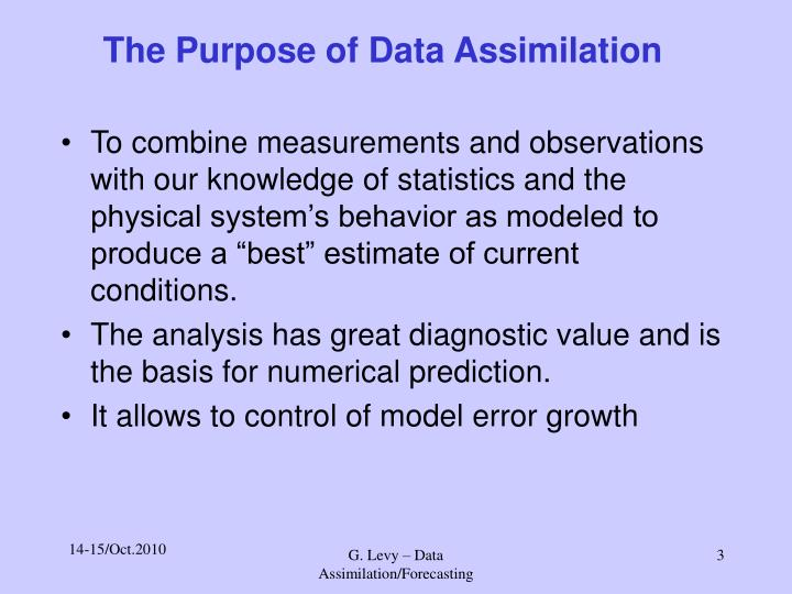 The purpose of data assimilation