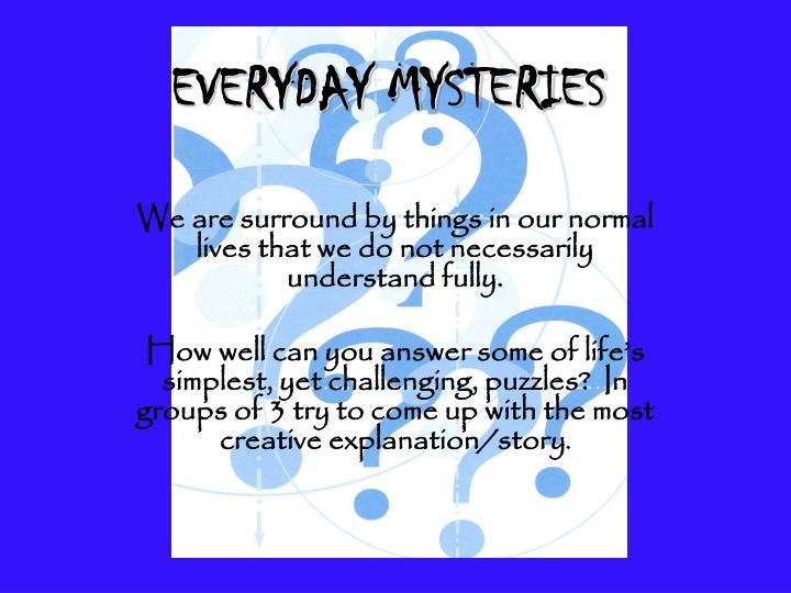 Everyday mysteries