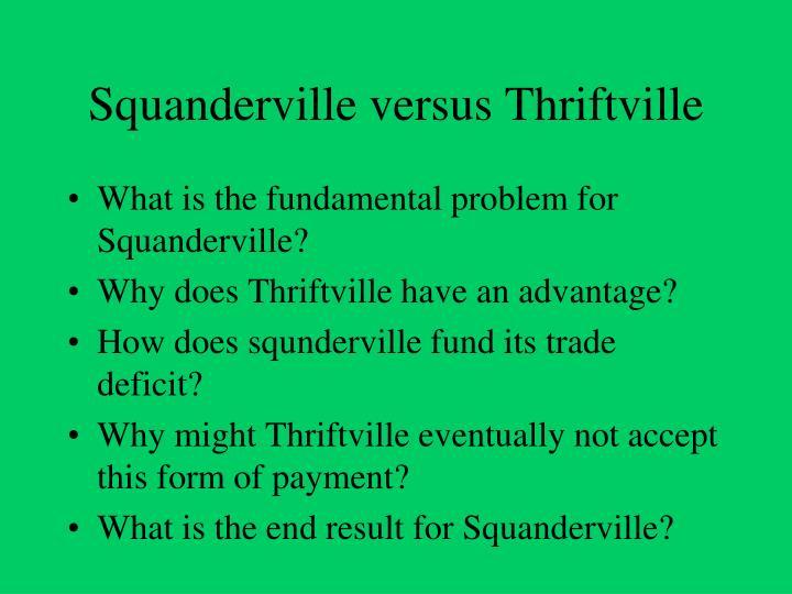 Squanderville versus Thriftville