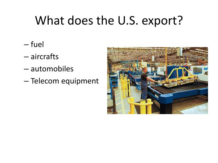 What does the U.S. export?