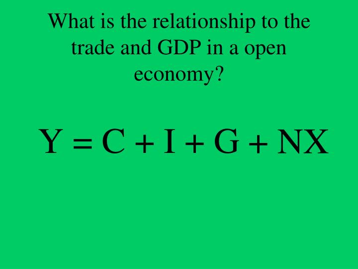 What is the relationship to the trade and GDP in a open economy?
