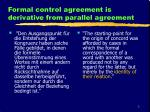 formal control agreement is derivative from parallel agreement