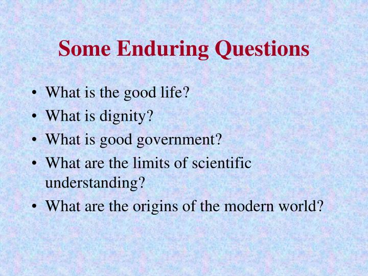 Some Enduring Questions