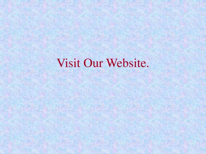 Visit Our Website.