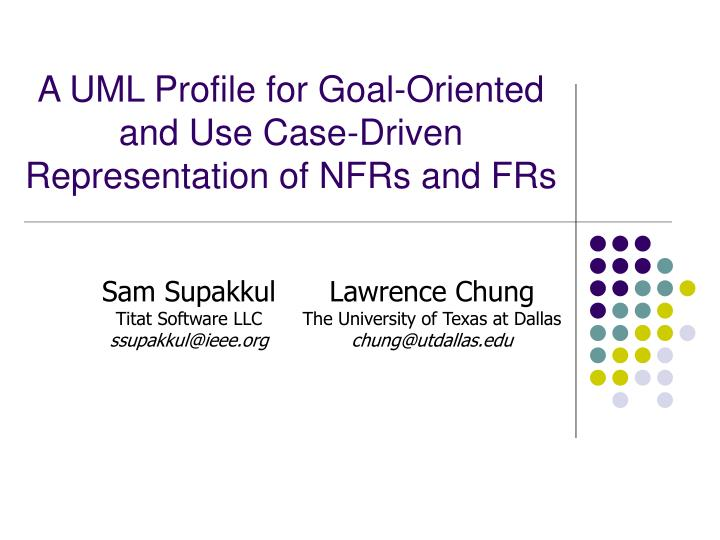 A uml profile for goal oriented and use case driven representation of nfrs and frs