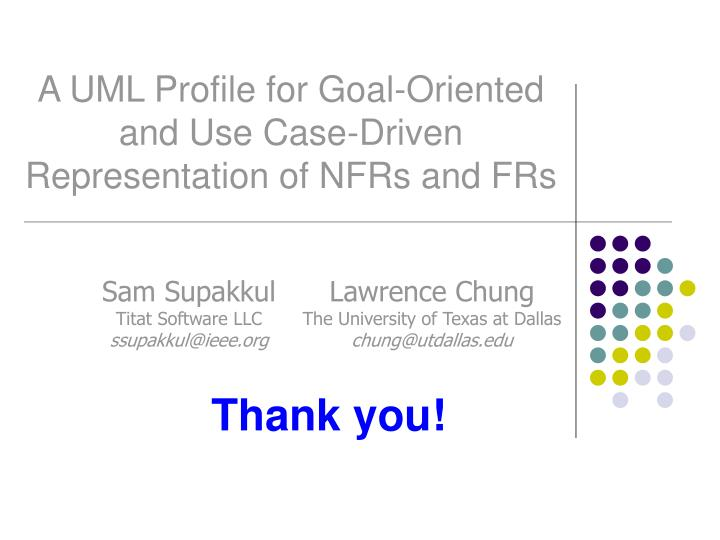 A UML Profile for Goal-Oriented and Use Case-Driven Representation of NFRs and FRs