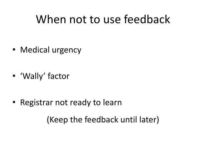 When not to use feedback