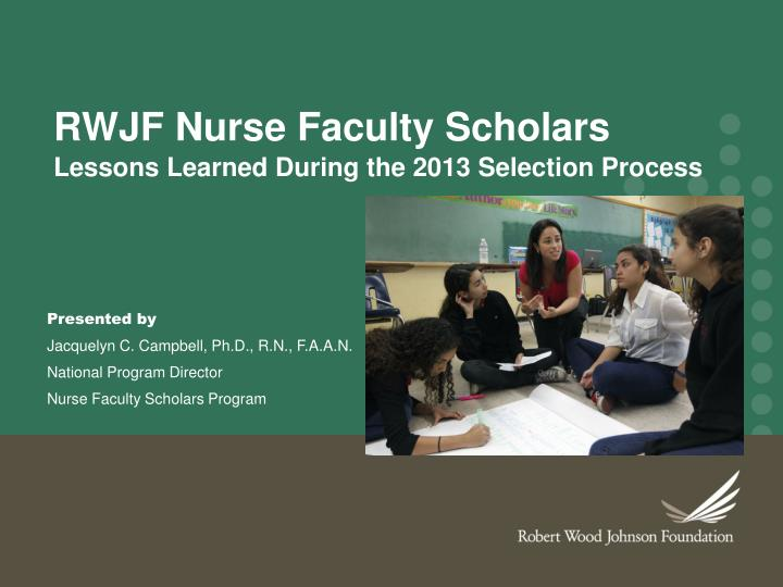 Rwjf nurse faculty scholars lessons learned during the 2013 selection process