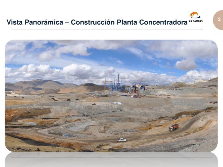 Vista Panorámica – Construcción Planta Concentradora