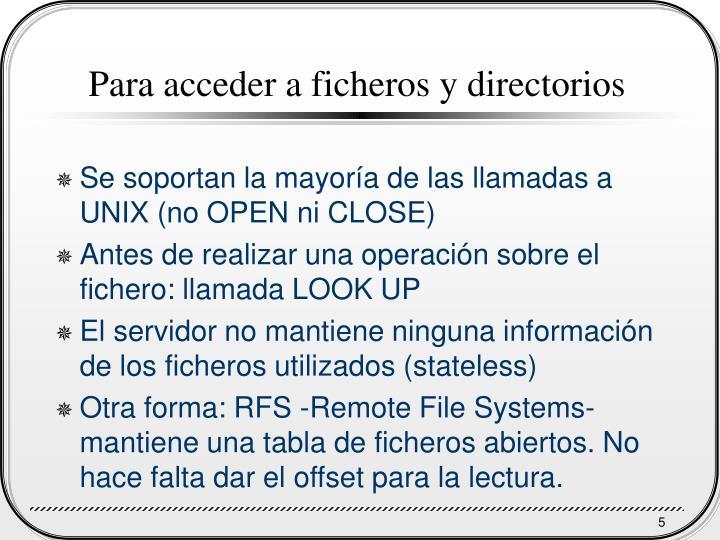 Para acceder a ficheros y directorios