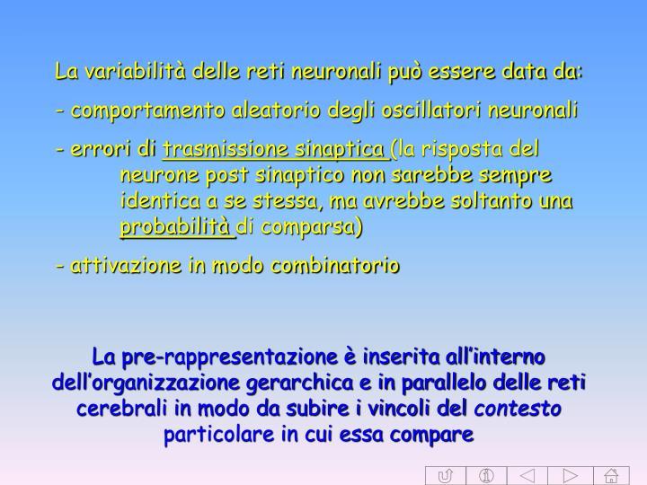 La variabilità delle reti neuronali può essere data da: