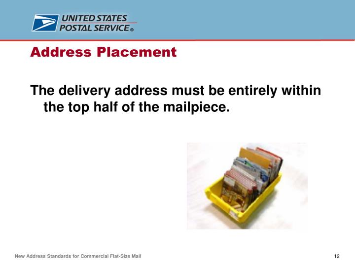 The delivery address must be entirely within the top half of the mailpiece.