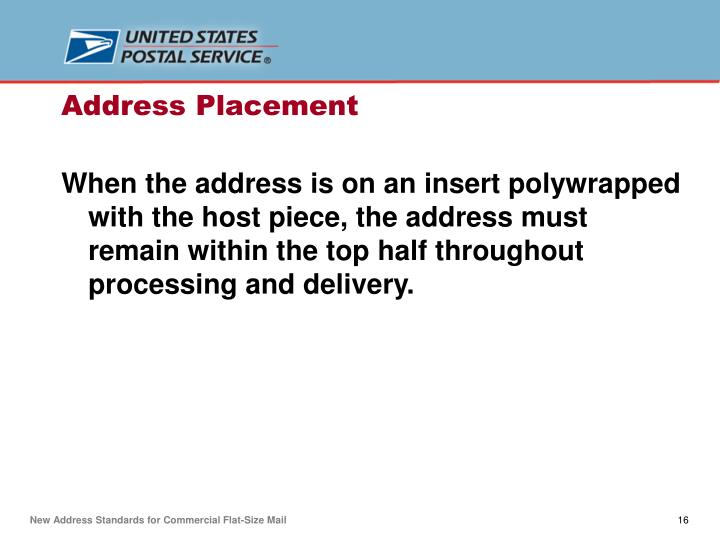 When the address is on an insert polywrapped with the host piece, the address must remain within the top half throughout processing and delivery.