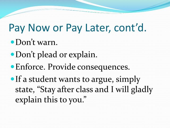 Pay Now or Pay Later, cont'd.