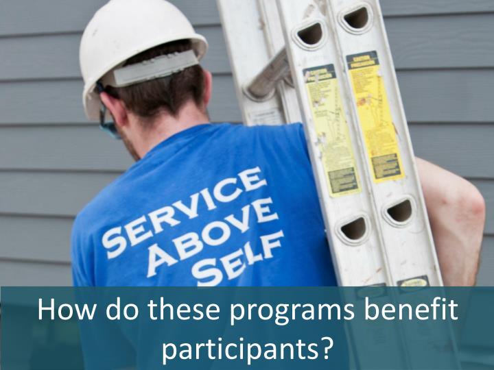 How do these programs benefit participants?