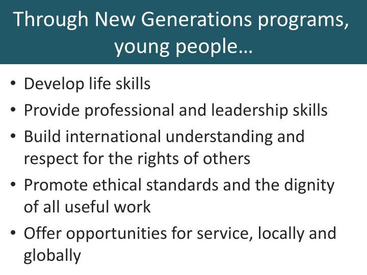 Through New Generations programs,