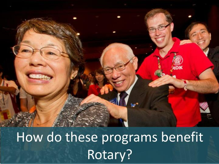 How do these programs benefit Rotary?