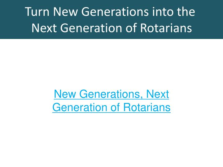 Turn New Generations into the