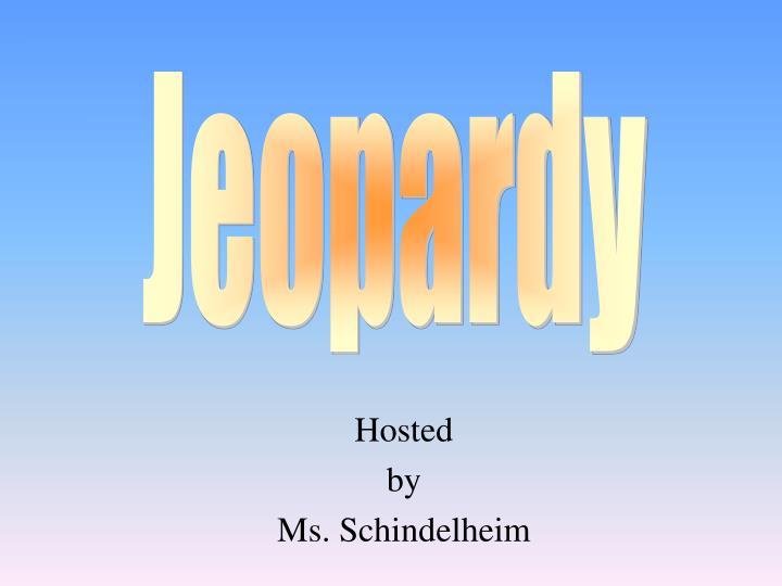 hosted by ms schindelheim n.
