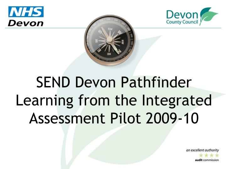 send devon pathfinder learning from the integrated assessment pilot 2009 10 n.