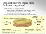 shouldn t network charge more for lower congestion