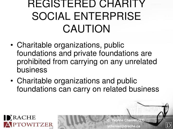REGISTERED CHARITY SOCIAL ENTERPRISE CAUTION