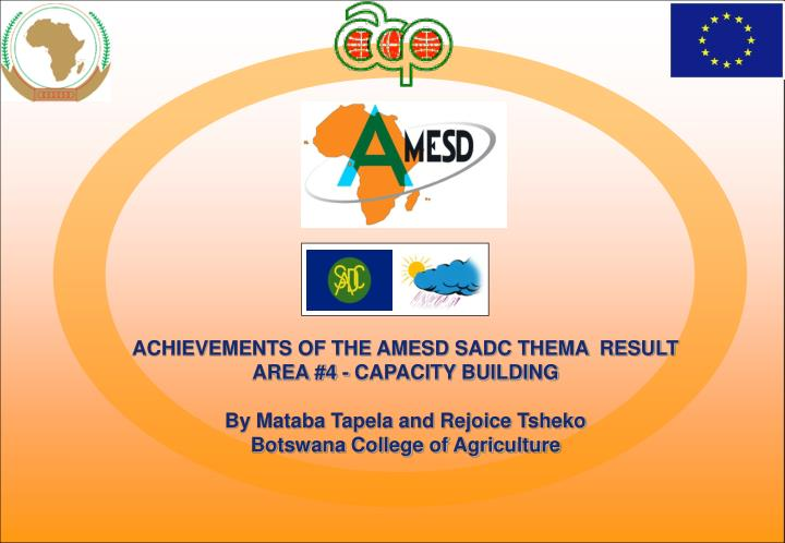 ACHIEVEMENTS OF THE AMESD SADC THEMA  RESULT AREA #4 - CAPACITY BUILDING