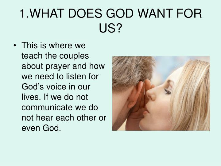 1.WHAT DOES GOD WANT FOR US?
