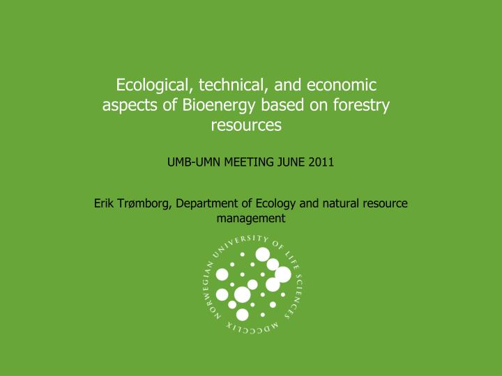 Ecological technical and economic aspects of bioenergy based on forestry resources