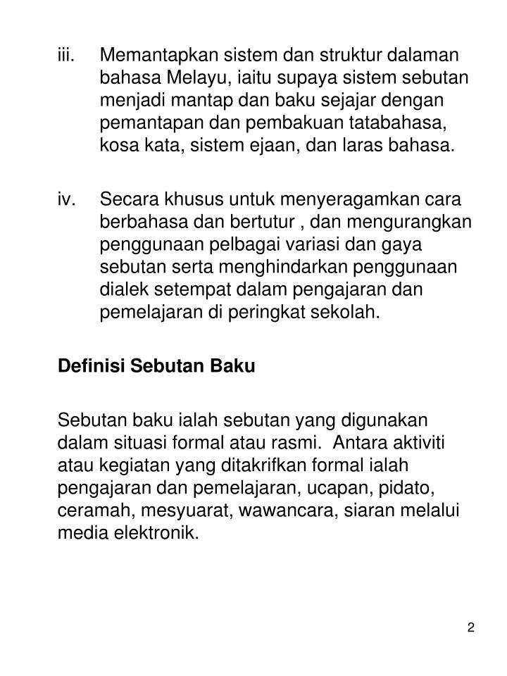 iii.Memantapkan sistem dan struktur dalaman bahasa Melayu, iaitu supaya sistem sebutan menjadi m...