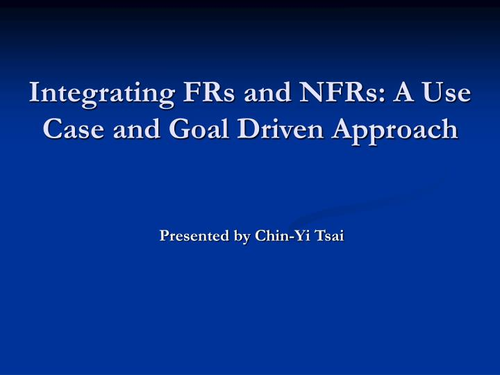 Integrating frs and nfrs a use case and goal driven approach